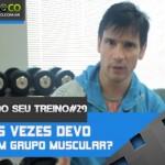 Treinar quantas vezes cada grupo muscular?